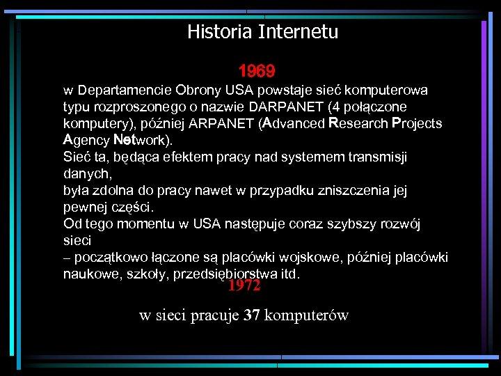Historia Internetu 1969 w Departamencie Obrony USA powstaje sieć komputerowa typu rozproszonego o nazwie