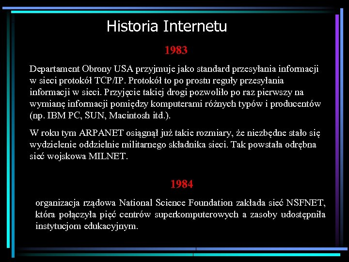 Historia Internetu 1983 Departament Obrony USA przyjmuje jako standard przesyłania informacji w sieci protokół