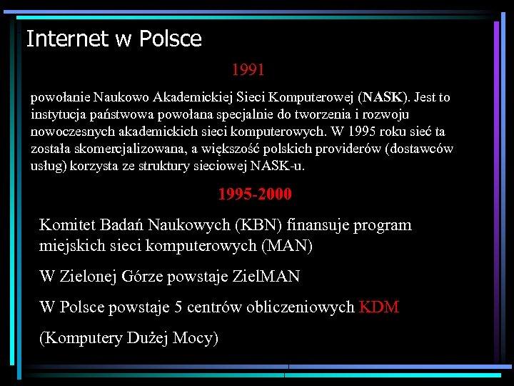Internet w Polsce 1991 powołanie Naukowo Akademickiej Sieci Komputerowej (NASK). Jest to instytucja państwowa