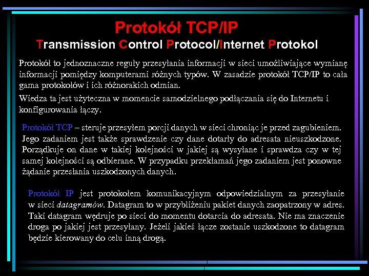 Protokół TCP/IP Transmission Control Protocol/Internet Protokol Protokół to jednoznaczne reguły przesyłania informacji w sieci