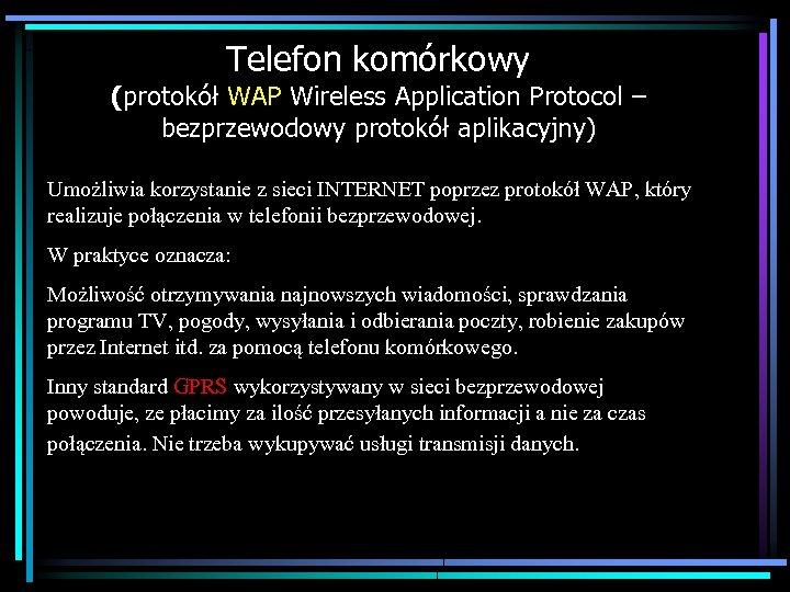 Telefon komórkowy (protokół WAP Wireless Application Protocol – bezprzewodowy protokół aplikacyjny) Umożliwia korzystanie z