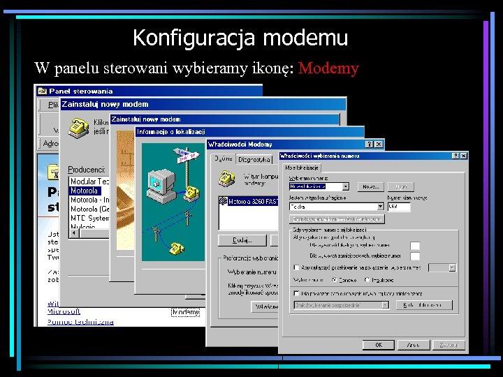 Konfiguracja modemu W panelu sterowani wybieramy ikonę: Modemy