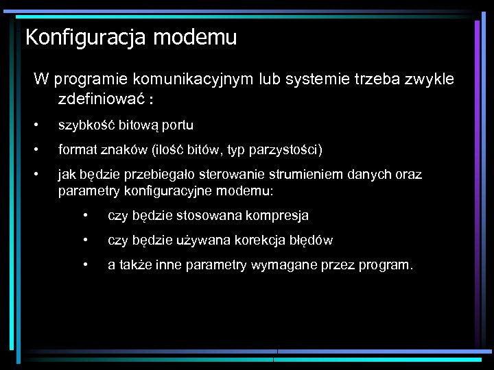 Konfiguracja modemu W programie komunikacyjnym lub systemie trzeba zwykle zdefiniować : • szybkość bitową