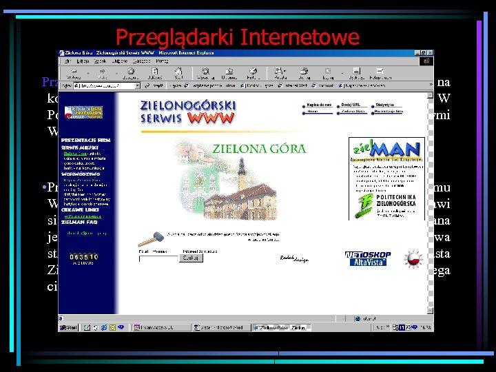 Przeglądarki Internetowe Przeglądarki internetowe to specjalne oprogramowanie pozwalające na korzystanie z zasobów sieci, przeglądanie
