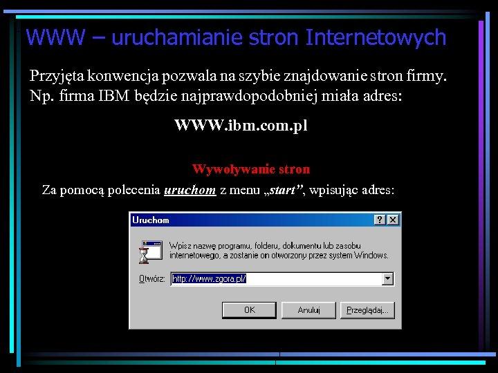 WWW – uruchamianie stron Internetowych Przyjęta konwencja pozwala na szybie znajdowanie stron firmy. Np.