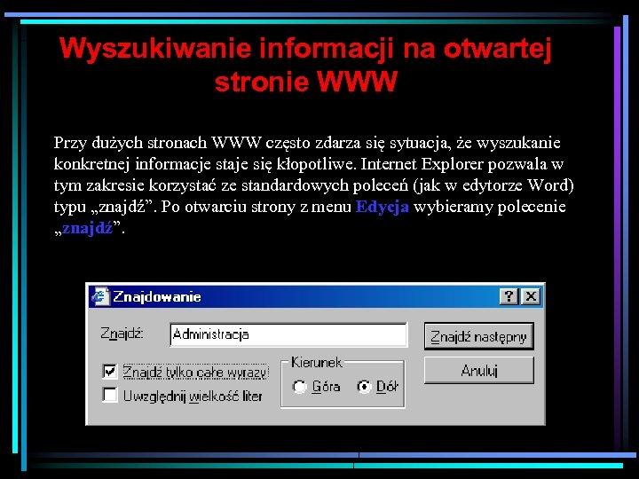 Wyszukiwanie informacji na otwartej stronie WWW Przy dużych stronach WWW często zdarza się sytuacja,