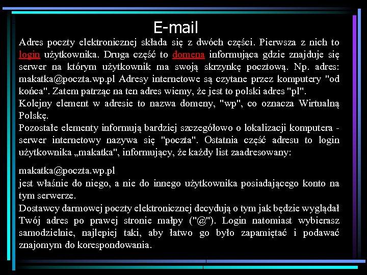 E-mail Adres poczty elektronicznej składa się z dwóch części. Pierwsza z nich to login