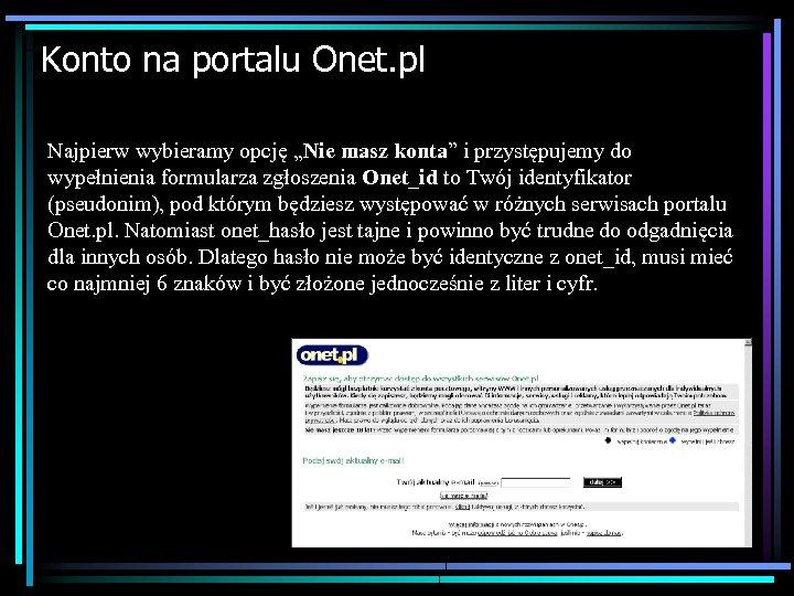 """Konto na portalu Onet. pl Najpierw wybieramy opcję """"Nie masz konta"""" i przystępujemy do"""