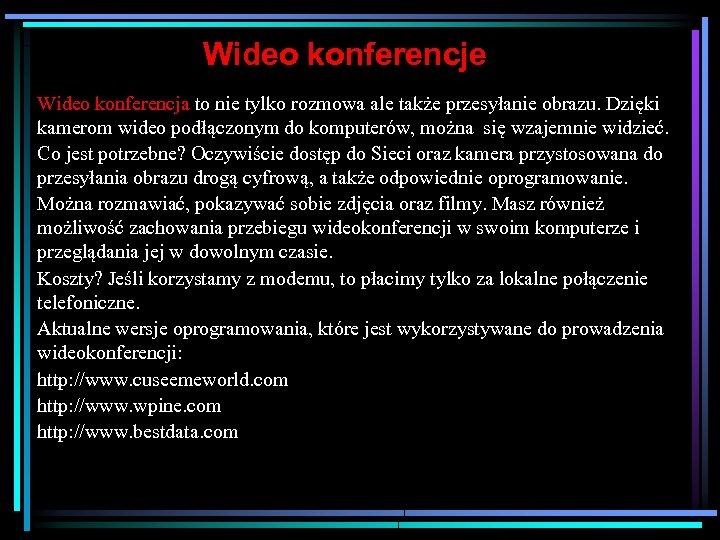 Wideo konferencje Wideo konferencja to nie tylko rozmowa ale także przesyłanie obrazu. Dzięki kamerom