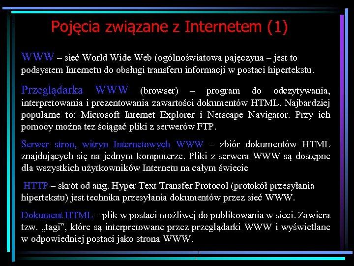 Pojęcia związane z Internetem (1) WWW – sieć World Wide Web (ogólnoświatowa pajęczyna –