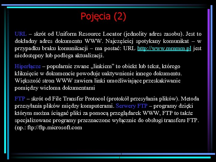 Pojęcia (2) URL – skrót od Uniform Resource Locator (jednolity adres zasobu). Jest to