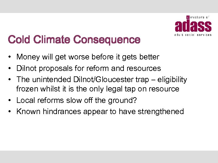 Cold Climate Consequence • Money will get worse before it gets better • Dilnot