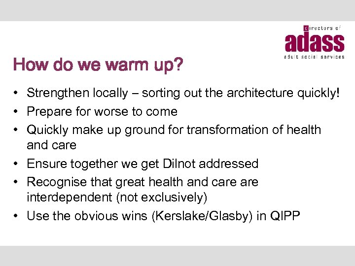 How do we warm up? • Strengthen locally – sorting out the architecture quickly!