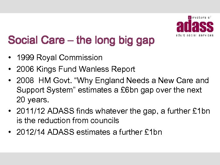 Social Care – the long big gap • 1999 Royal Commission • 2006 Kings