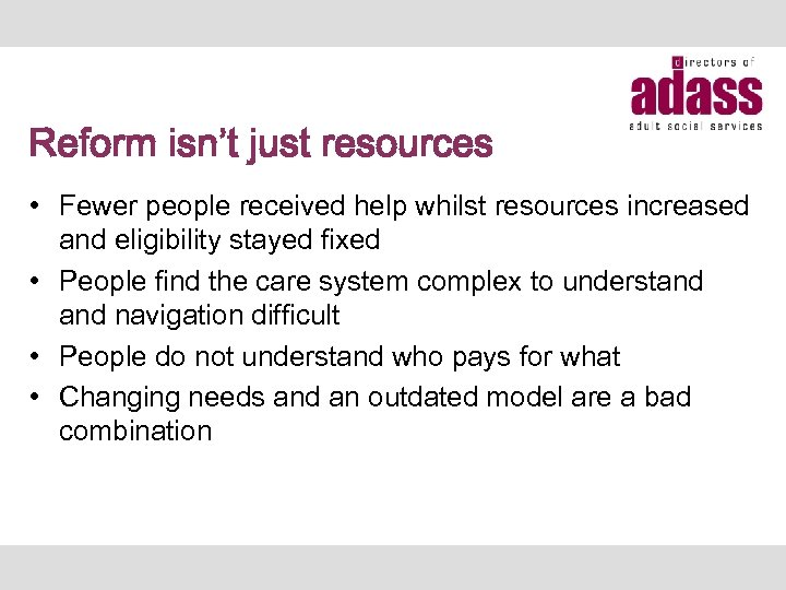 Reform isn't just resources • Fewer people received help whilst resources increased and eligibility