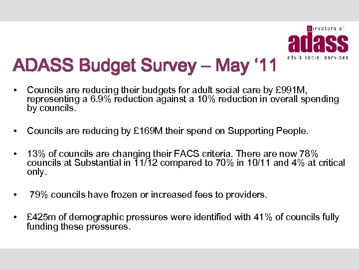 ADASS Budget Survey – May ' 11 • Councils are reducing their budgets for
