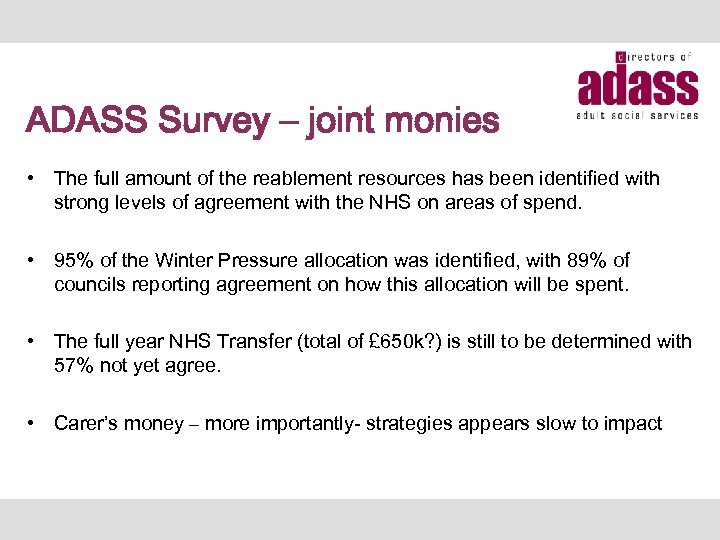 ADASS Survey – joint monies • The full amount of the reablement resources has