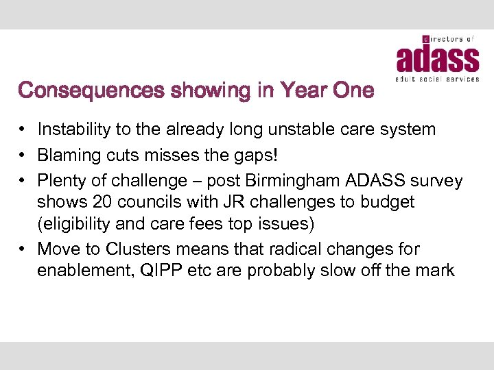 Consequences showing in Year One • Instability to the already long unstable care system