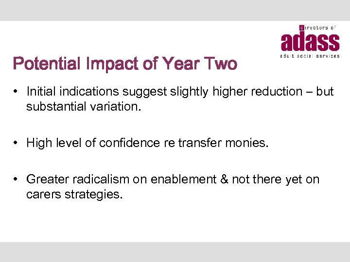 Potential Impact of Year Two • Initial indications suggest slightly higher reduction – but