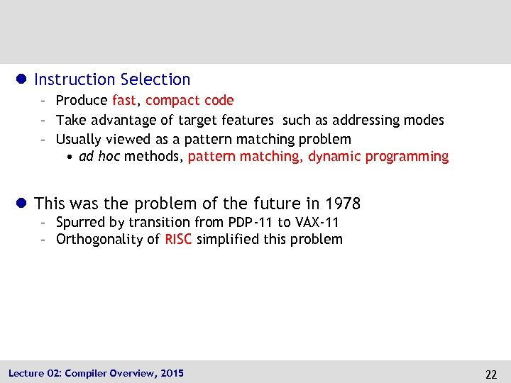 l Instruction Selection – Produce fast, compact code – Take advantage of target features
