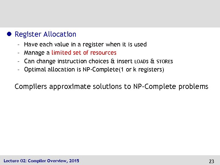 l Register Allocation – – Have each value in a register when it is
