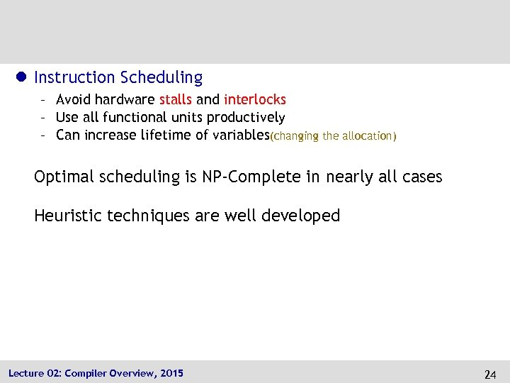 l Instruction Scheduling – Avoid hardware stalls and interlocks – Use all functional units