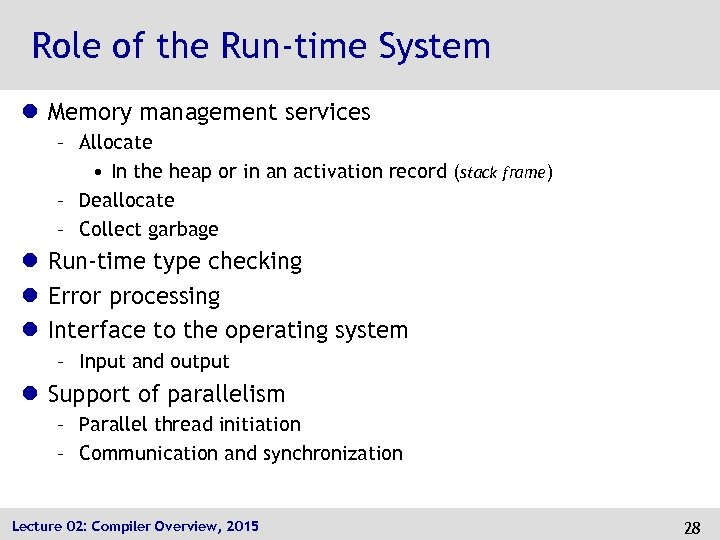 Role of the Run-time System l Memory management services – Allocate • In the