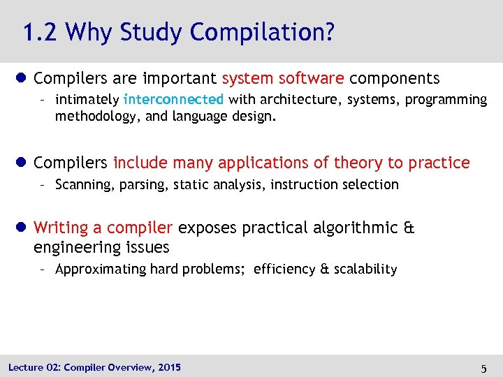 1. 2 Why Study Compilation? l Compilers are important system software components – intimately