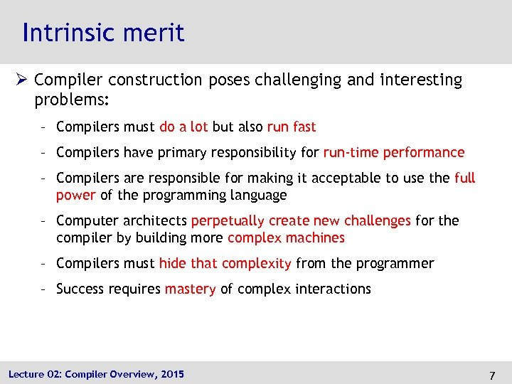 Intrinsic merit Ø Compiler construction poses challenging and interesting problems: – Compilers must do