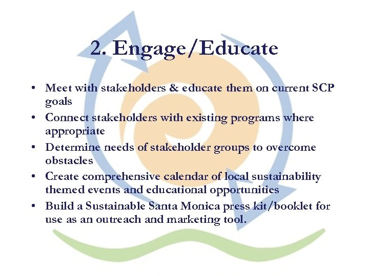 2. Engage/Educate • Meet with stakeholders & educate them on current SCP goals •