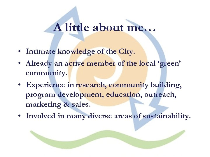 A little about me… • Intimate knowledge of the City. • Already an active