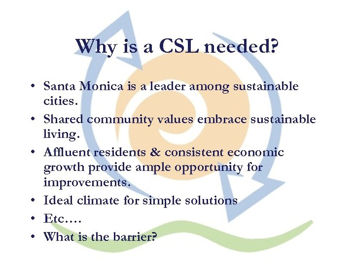 Why is a CSL needed? • Santa Monica is a leader among sustainable cities.