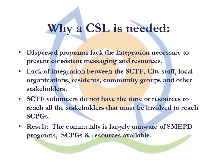 Why a CSL is needed: • Dispersed programs lack the integration necessary to present