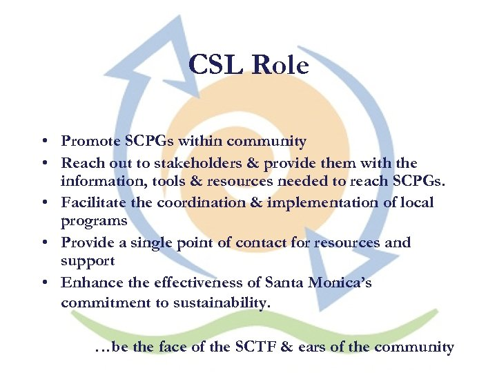 CSL Role • Promote SCPGs within community • Reach out to stakeholders & provide