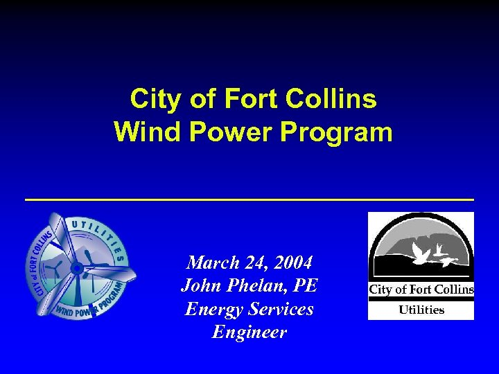 City of Fort Collins Wind Power Program March 24, 2004 John Phelan, PE Energy