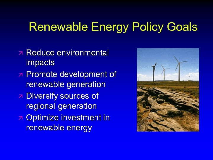 Renewable Energy Policy Goals ä ä Reduce environmental impacts Promote development of renewable generation