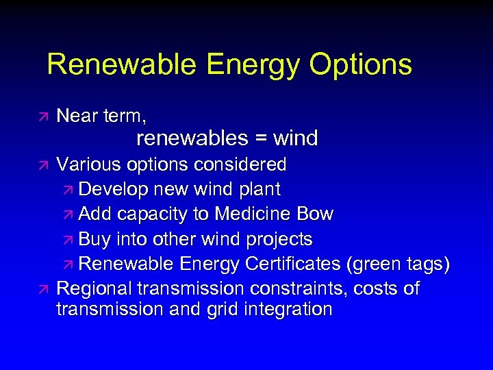 Renewable Energy Options ä Near term, ä Various options considered ä Develop new wind
