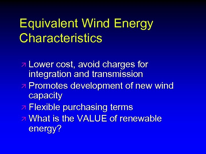 Equivalent Wind Energy Characteristics ä Lower cost, avoid charges for integration and transmission ä