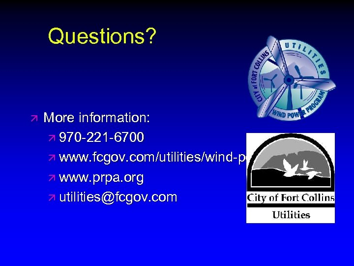 Questions? ä More information: ä 970 -221 -6700 ä www. fcgov. com/utilities/wind-power. php ä