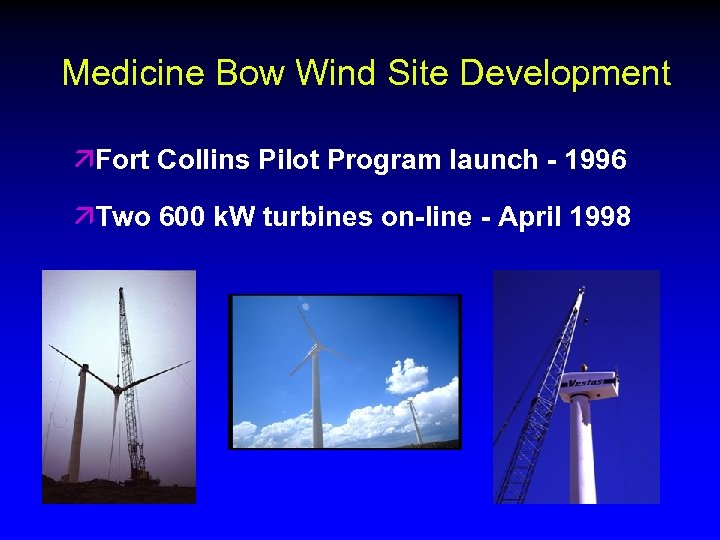 Medicine Bow Wind Site Development äFort Collins Pilot Program launch - 1996 äTwo 600