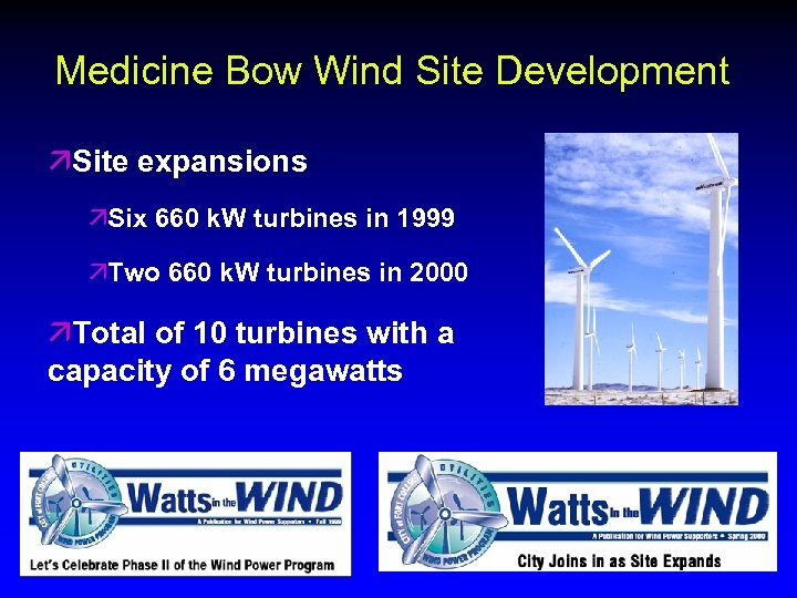Medicine Bow Wind Site Development äSite expansions äSix 660 k. W turbines in 1999