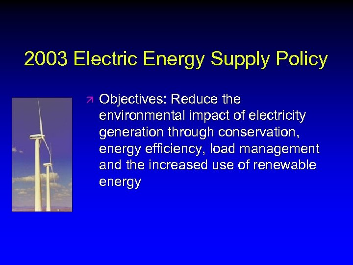 2003 Electric Energy Supply Policy ä Objectives: Reduce the environmental impact of electricity generation