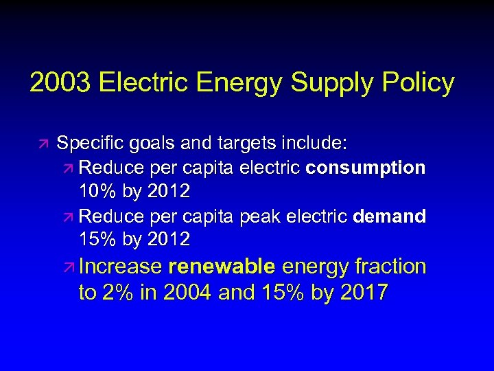 2003 Electric Energy Supply Policy ä Specific goals and targets include: ä Reduce per