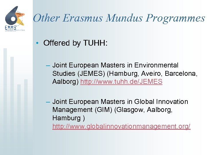 Other Erasmus Mundus Programmes • Offered by TUHH: – Joint European Masters in Environmental