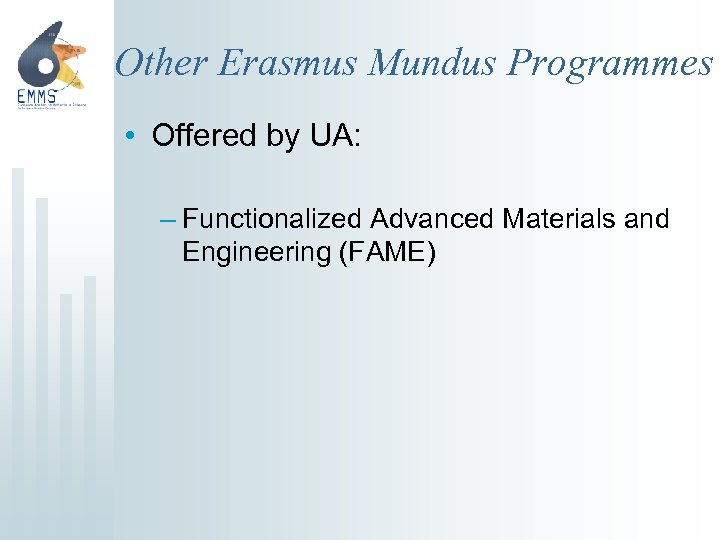 Other Erasmus Mundus Programmes • Offered by UA: – Functionalized Advanced Materials and Engineering