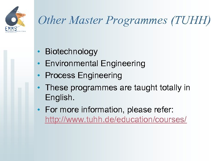 Other Master Programmes (TUHH) • • Biotechnology Environmental Engineering Process Engineering These programmes are