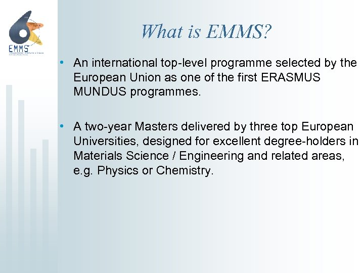 What is EMMS? • An international top-level programme selected by the European Union as