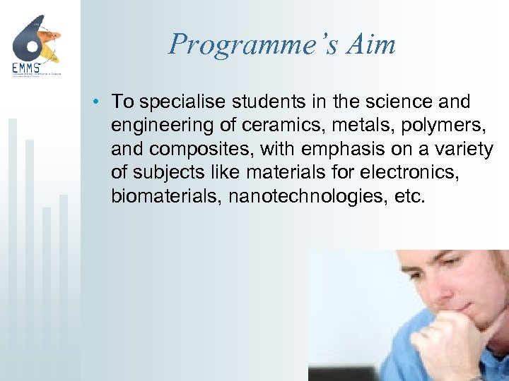 Programme's Aim • To specialise students in the science and engineering of ceramics, metals,