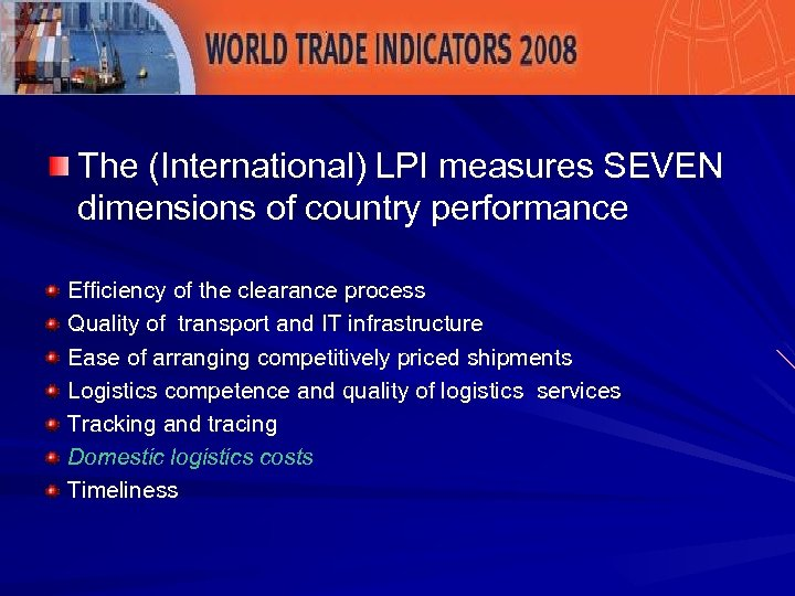 The (International) LPI measures SEVEN dimensions of country performance Efficiency of the clearance process