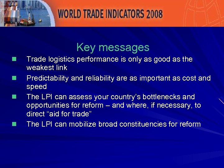 Key messages n n Trade logistics performance is only as good as the weakest